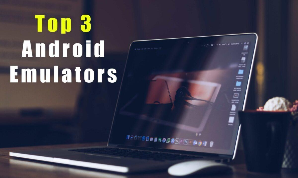 3 Best Android Emulators For Windows PC