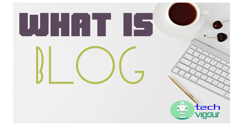 What is a Blog and key features of a blog