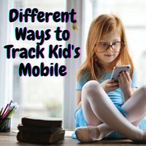 Read more about the article Different ways to track kid's mobile