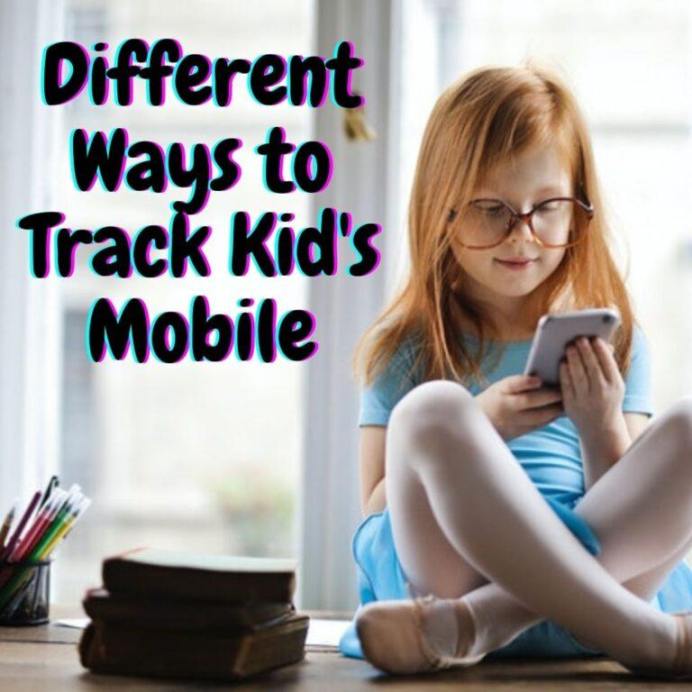 Different ways to track kid's mobile