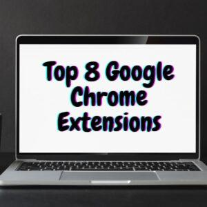 Read more about the article Top 8 Google Chrome Extensions to Help You!
