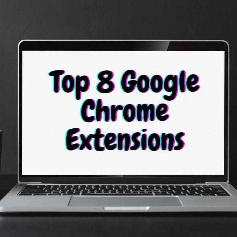 Top 8 Google Chrome Extensions